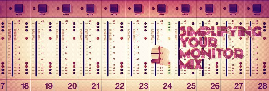 Simplifying Your Monitor Mix
