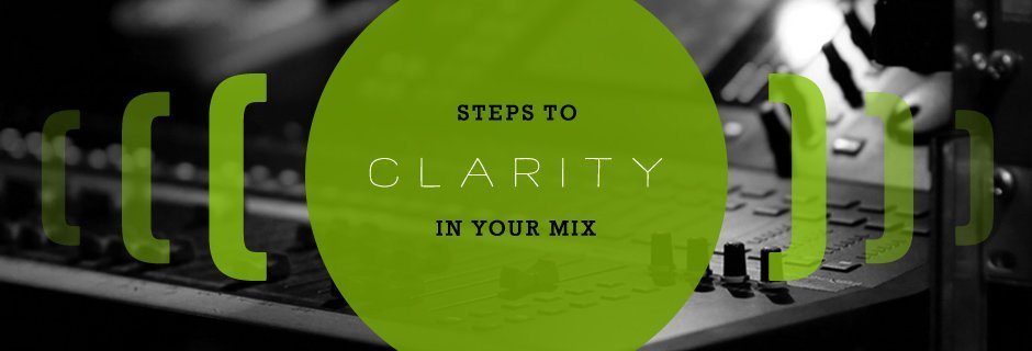 Steps to Clarity in Your Mix