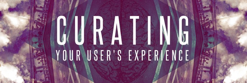 Curating Your User's Experience