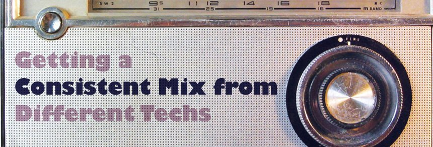 Getting a Consistent Mix from Different Techs