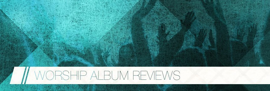 Worship Album Reviews