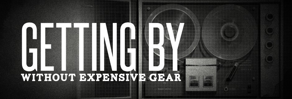Getting By Without Expensive Gear