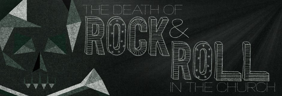 The Death of Rock and Roll in the Church