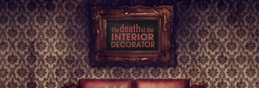The Death of the Interior Decorator