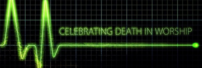 Celebrating Death in Worship