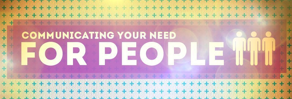 Communicating Your Need for People