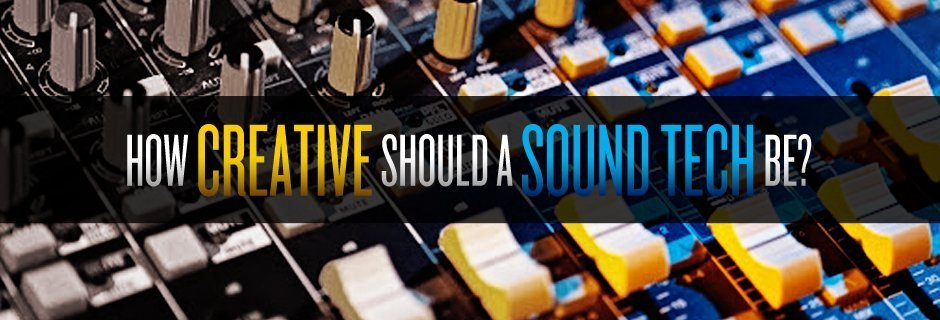 How Creative Should a Sound Tech Be?