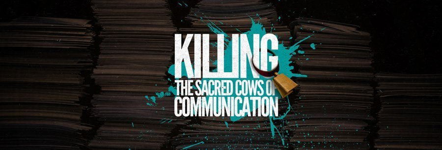 Killing the Sacred Cows of Communication