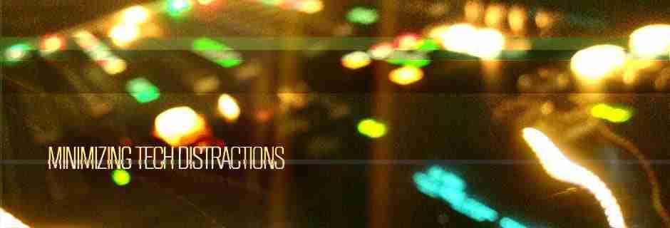 Minimizing Tech Distractions