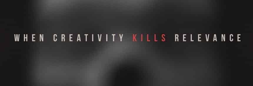 When Creativity Kills Relevance