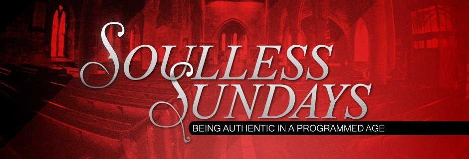 Soulless Sundays: Being Authentic in a Programmed Age