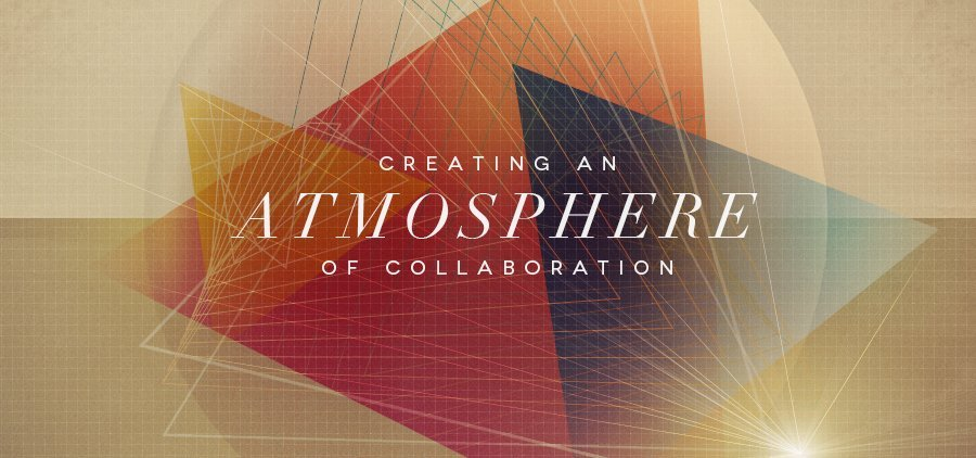 Creating an Atmosphere of Collaboration