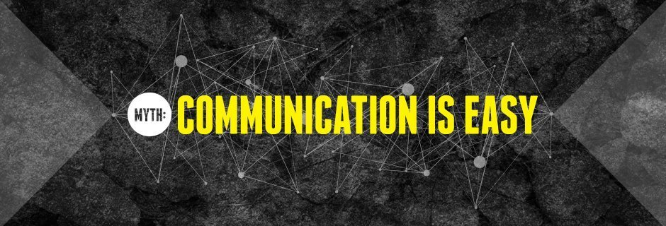 Myth: Communication is Easy