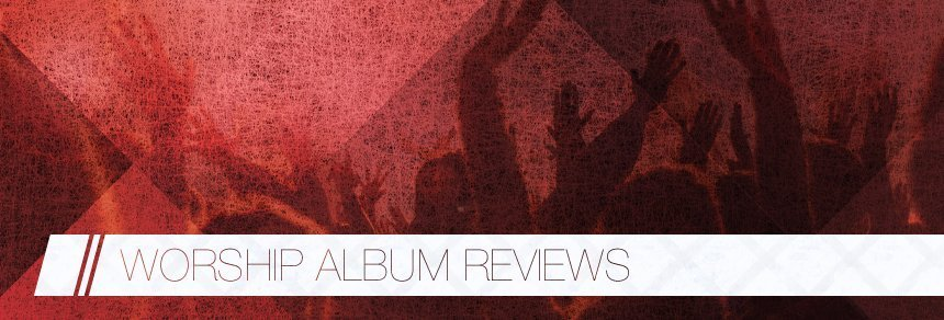 Worship Album Reviews