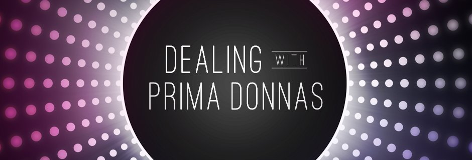 Dealing with Prima Donnas