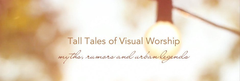 Tall Tales of Visual Worship