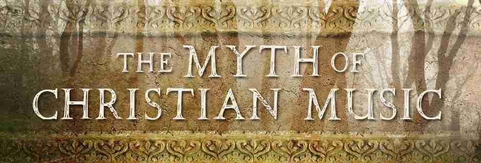 The Myth of Christian Music