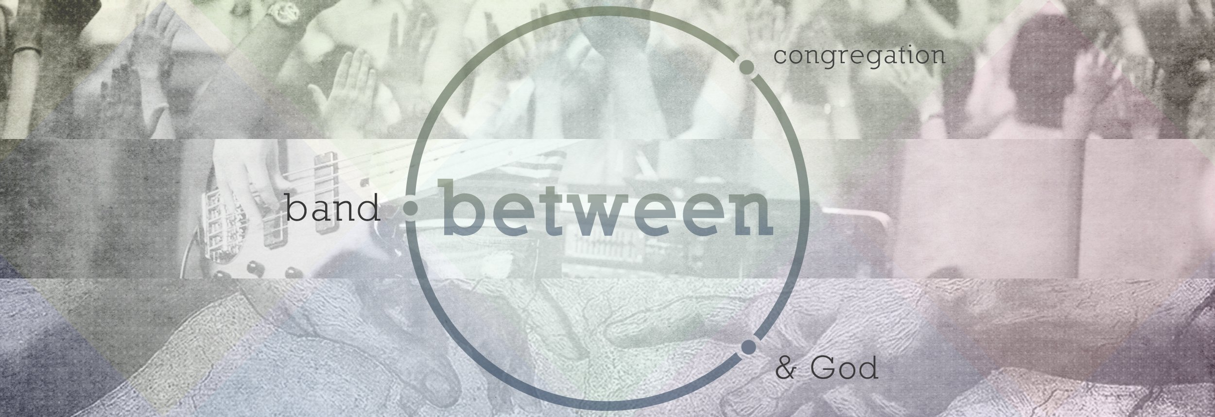 Between Congregation, Band, and God