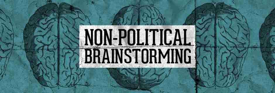 Non-Political Brainstorming