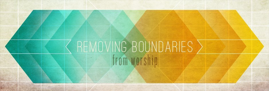 Removing Boundaries from Worship