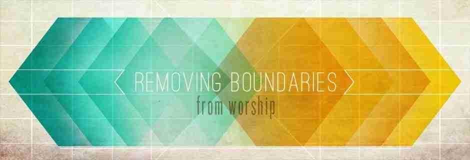 Removing Boundaries from Worship