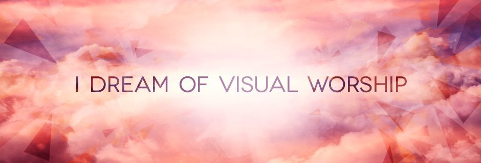 I Dream of Visual Worship