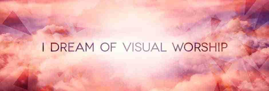 I Dream of Visual Worship