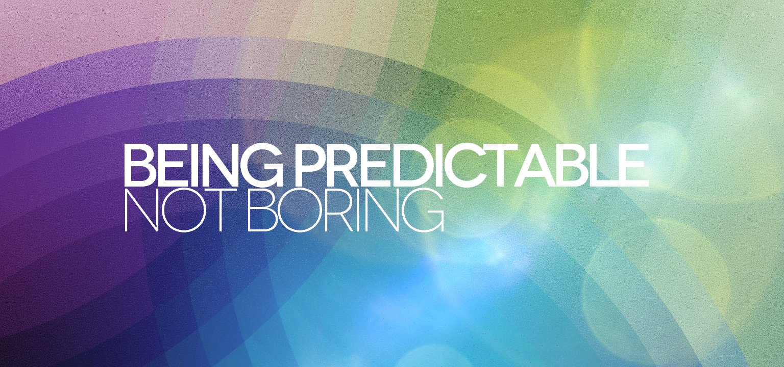 Being Predictable, Not Boring