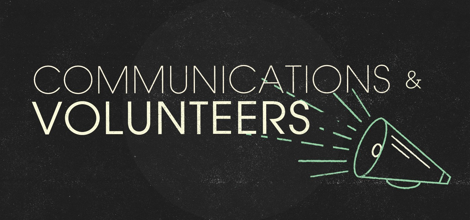 Communications and Volunteers
