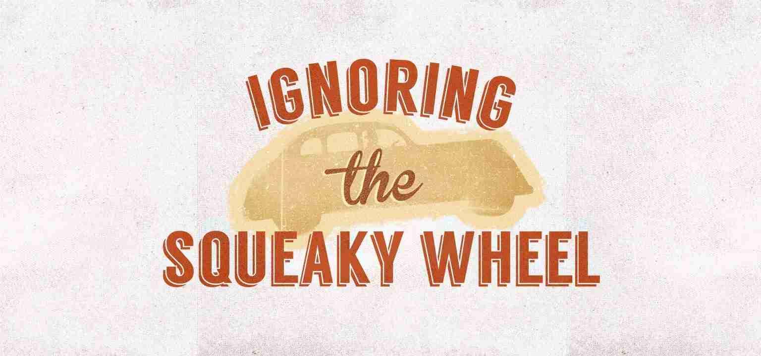 Ignoring the Squeaky Wheel