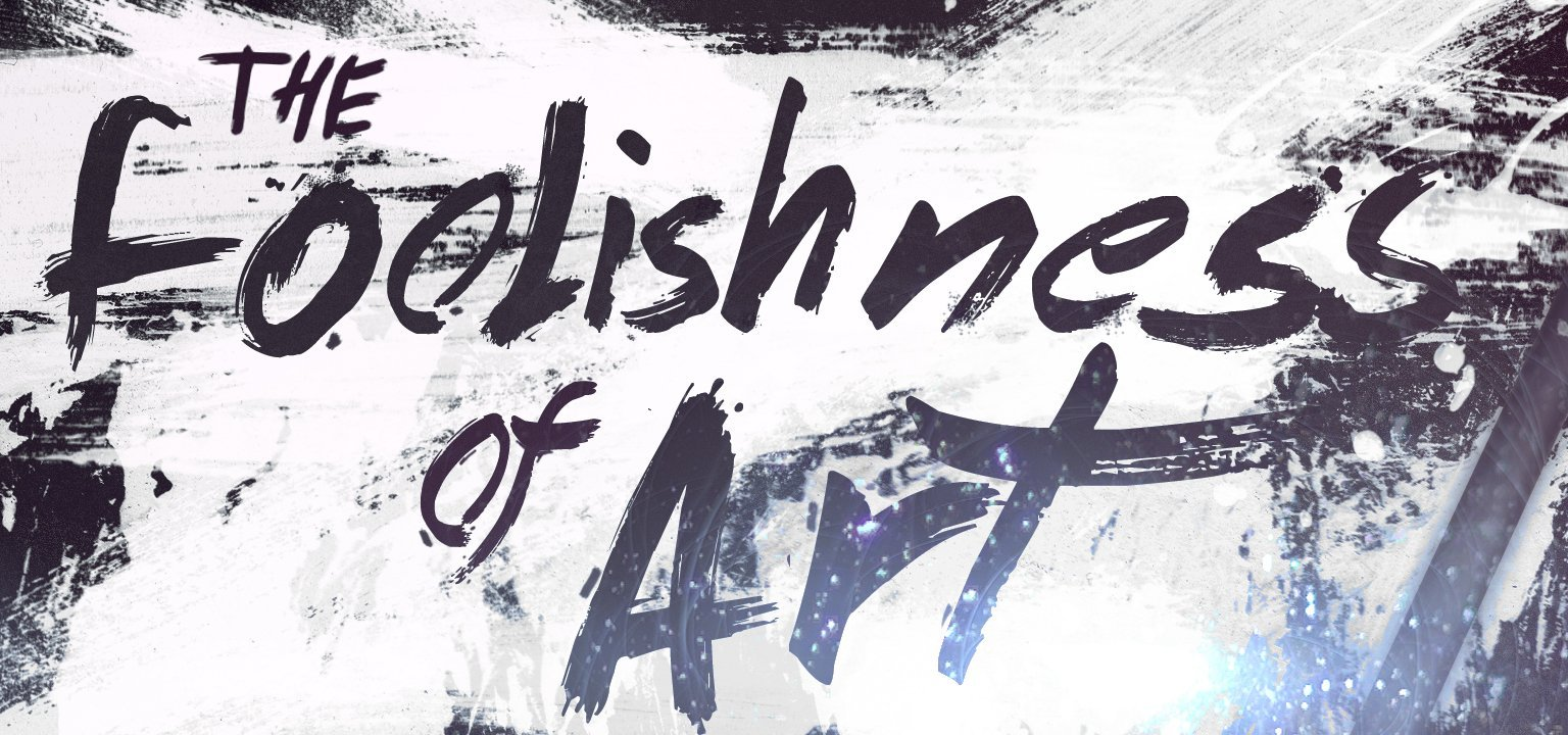 The Foolishness of Art