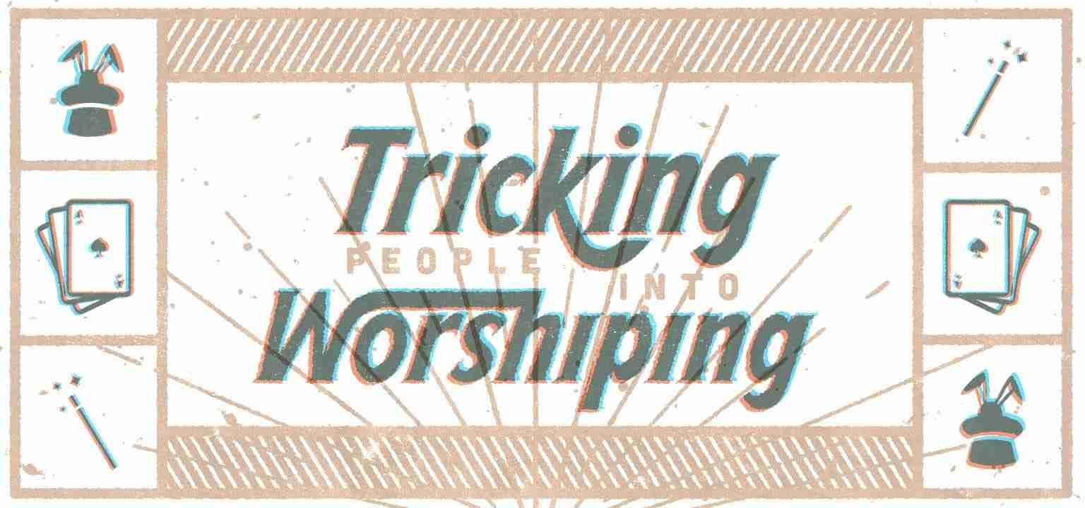 Tricking People Into Worshiping
