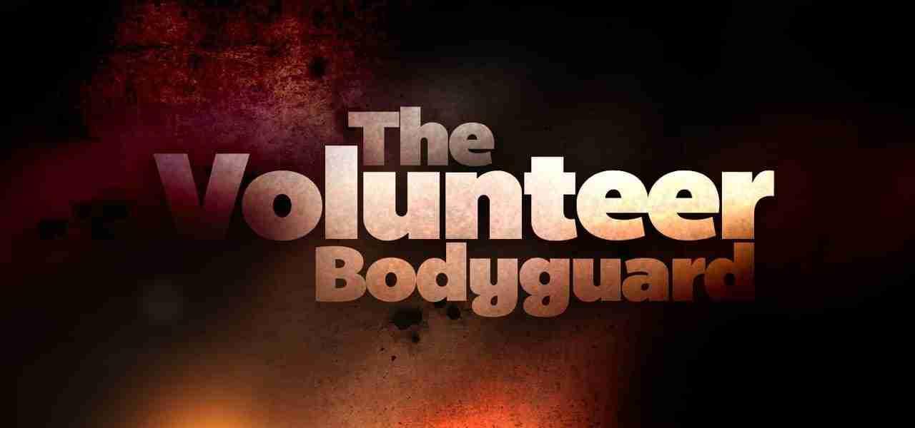 The Volunteer Bodyguard