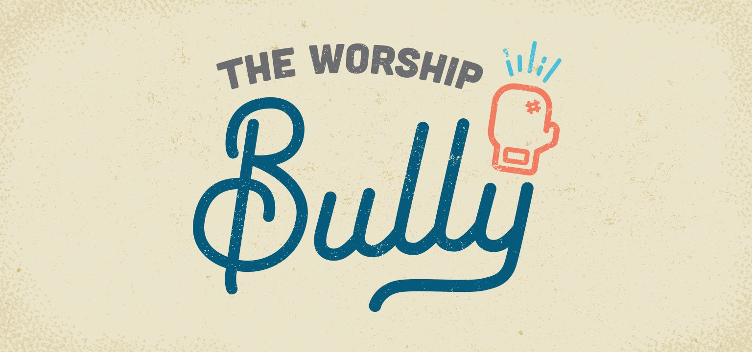 The Worship Bully