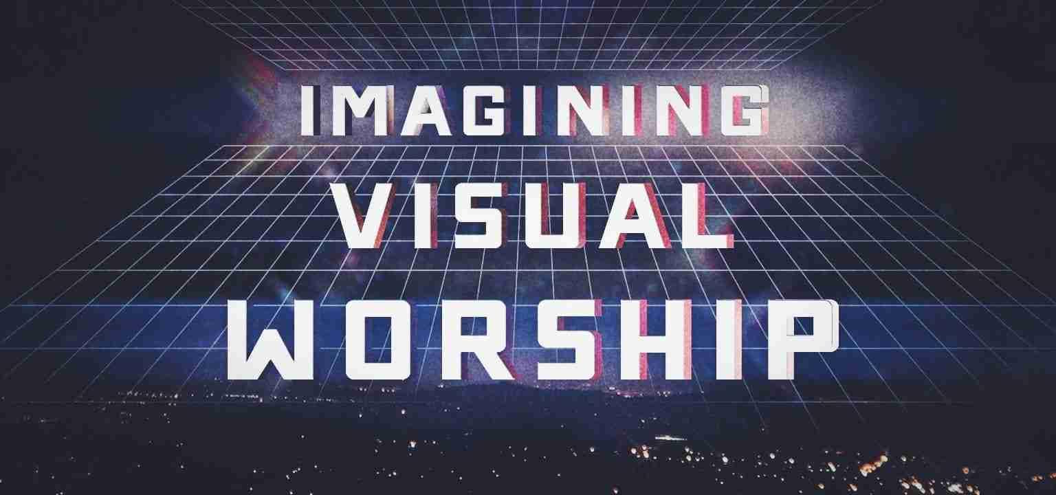 Imagining Visual Worship