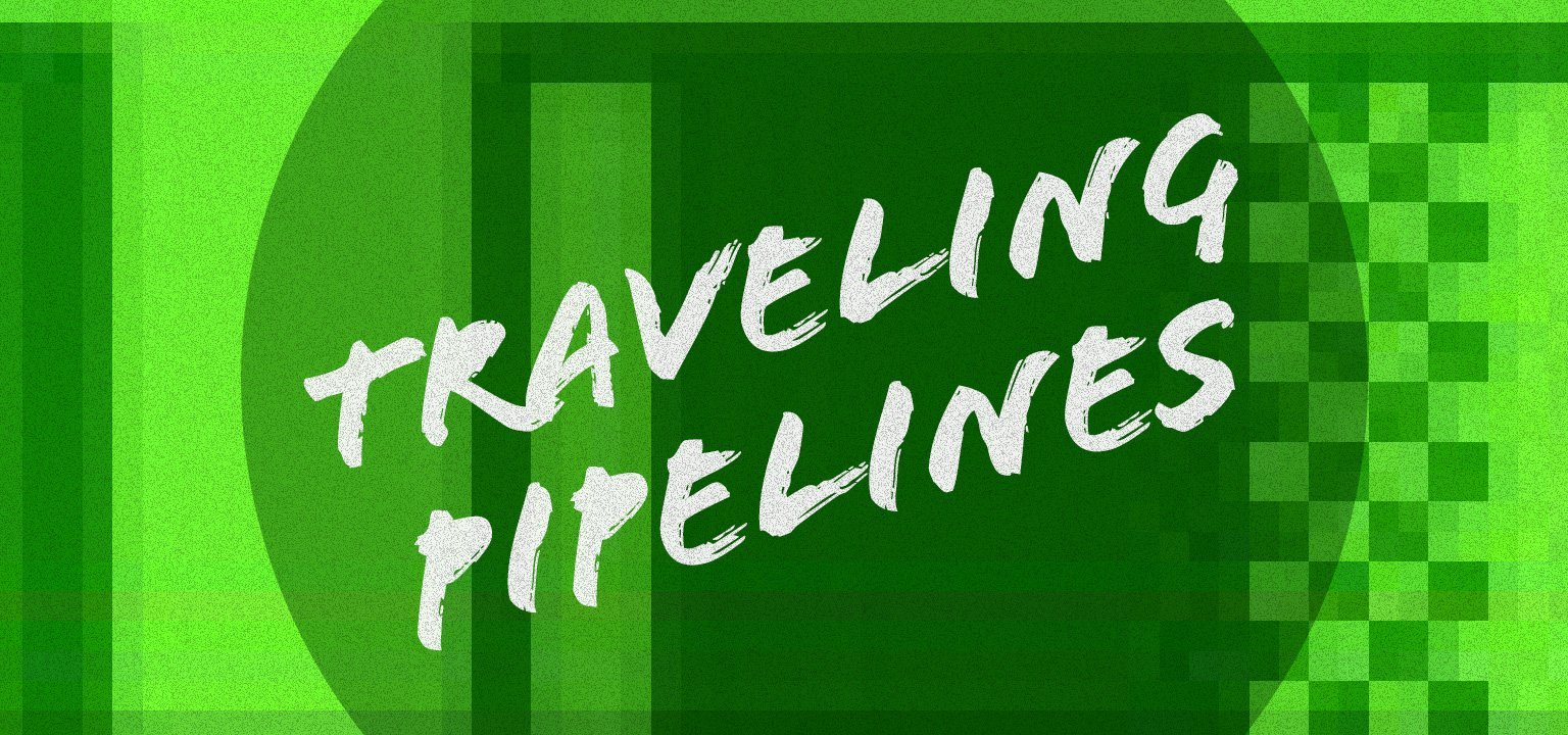 Traveling Pipelines