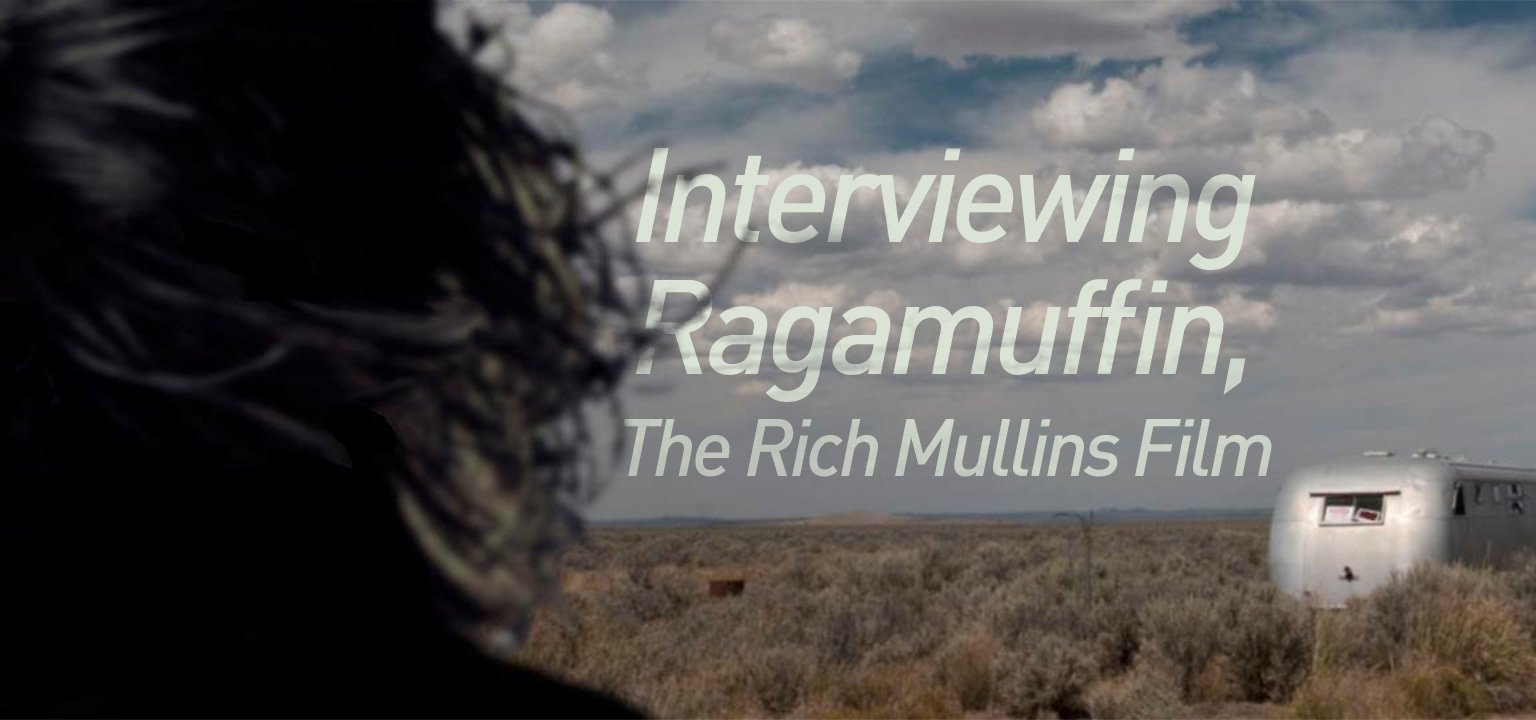 Interviewing Ragamuffin, The Rich Mullins Film