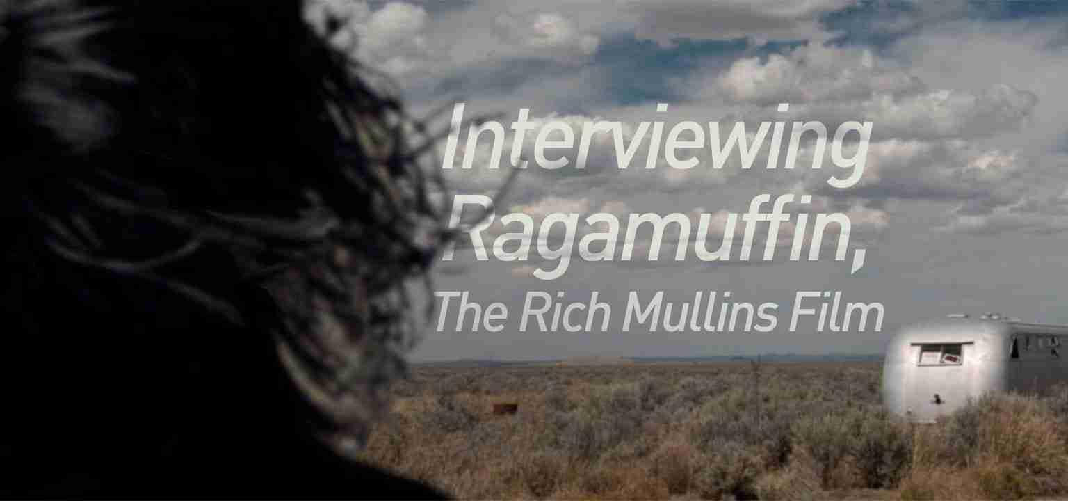 Interviewing Ragamuffin, The Rich Mullins Film