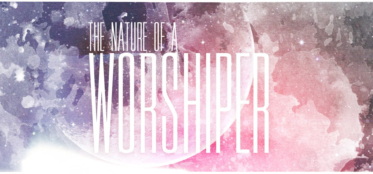 The Nature of a Worshiper