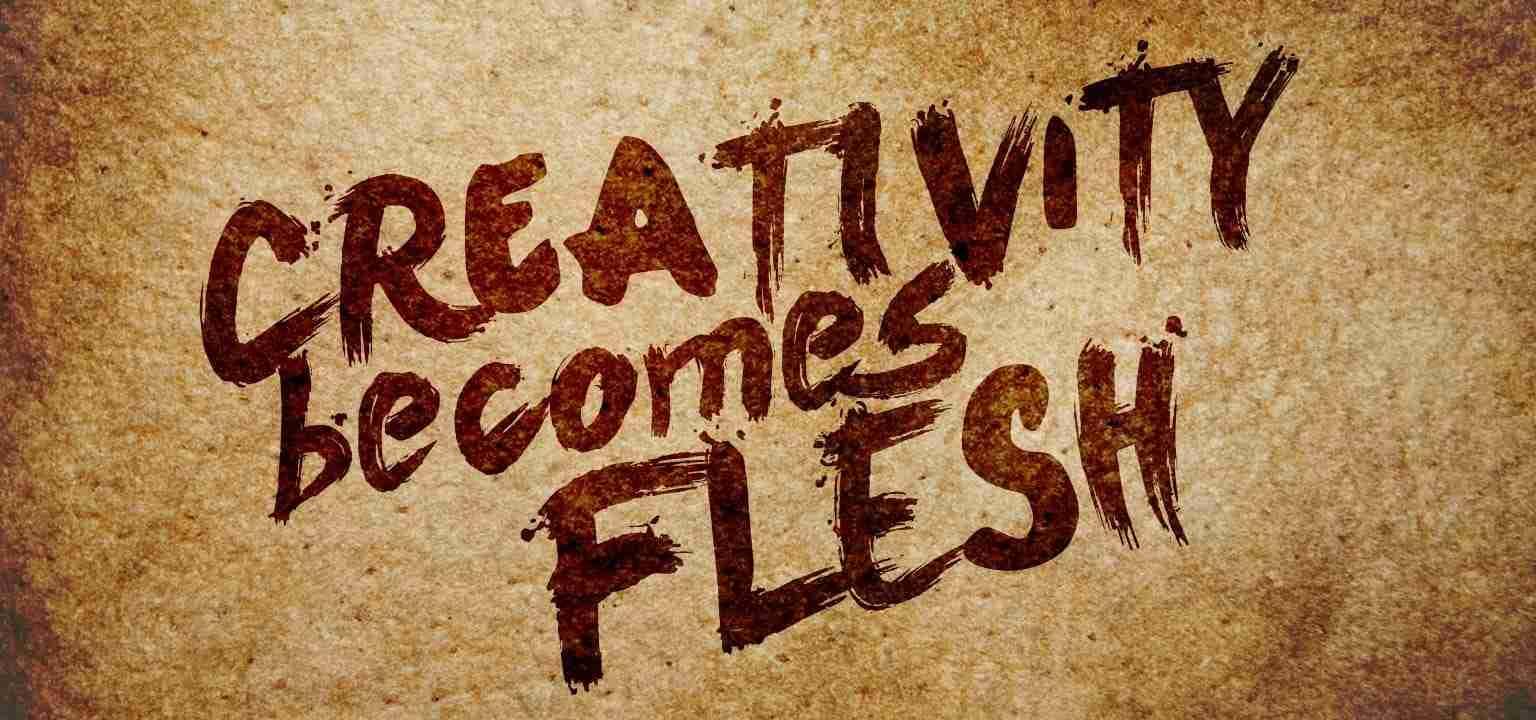 Creativity Becomes Flesh