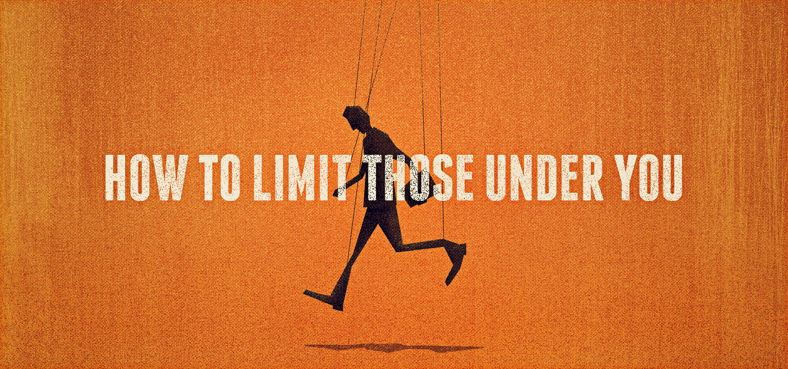 How to Limit Those Under You