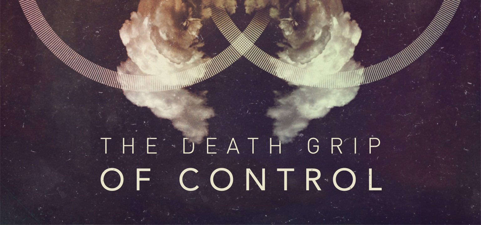 The Death Grip of Control
