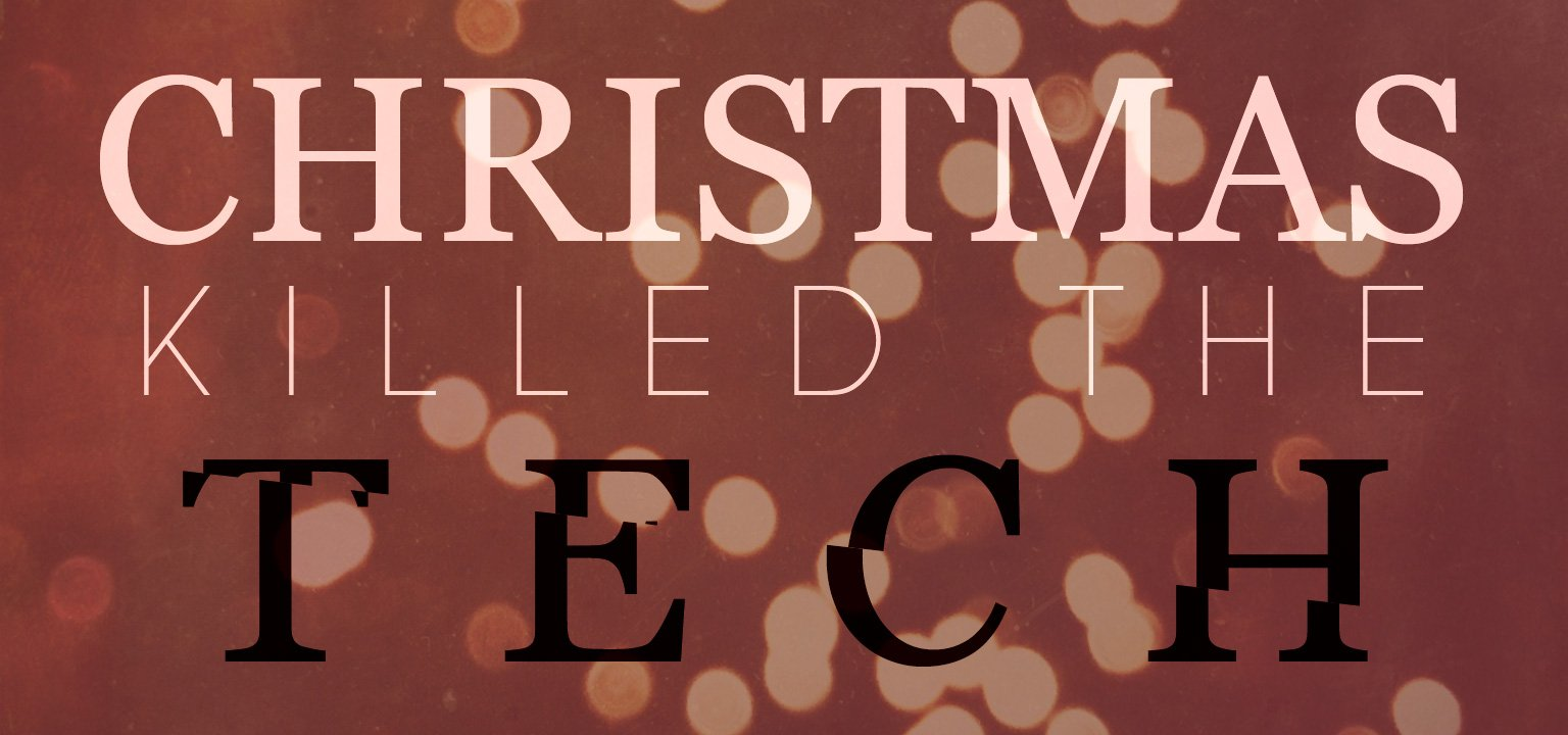 Christmas Killed the Tech