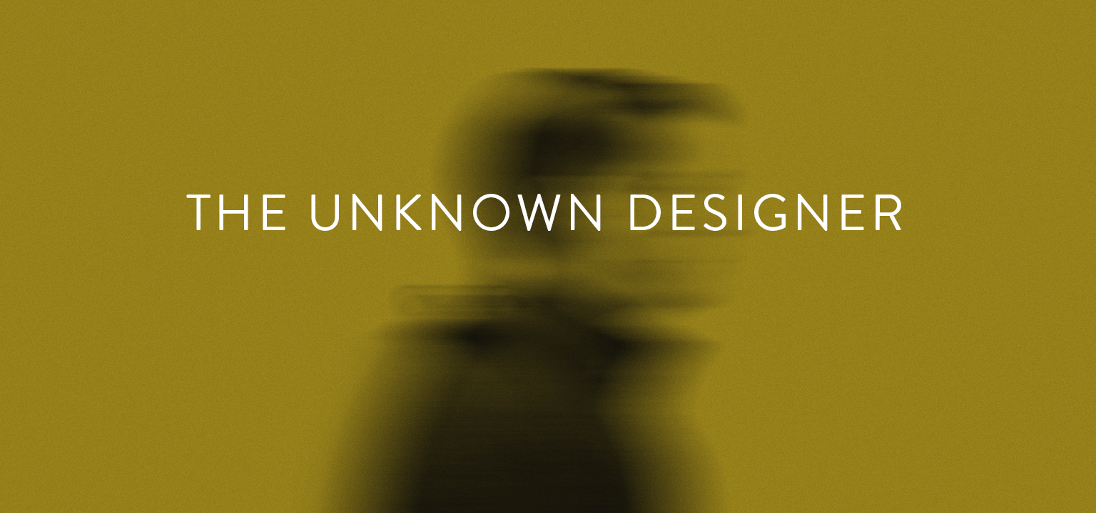 The Unknown Designer
