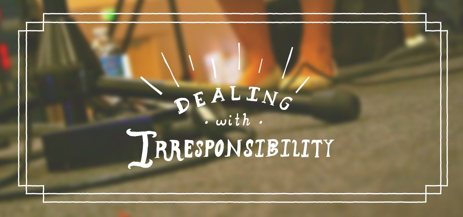 Dealing with Irresponsibility