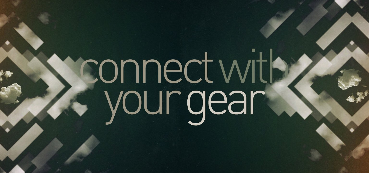 Connect with Your Gear
