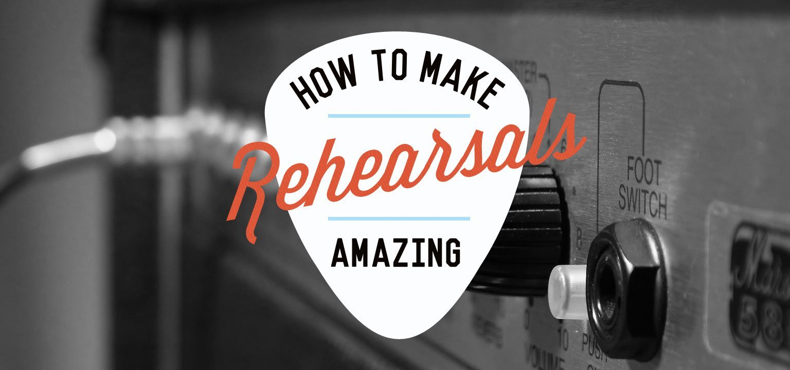 How to Make Rehearsals Amazing
