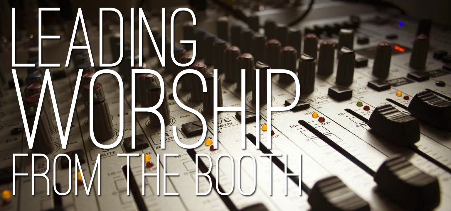 Leading Worship from the Booth
