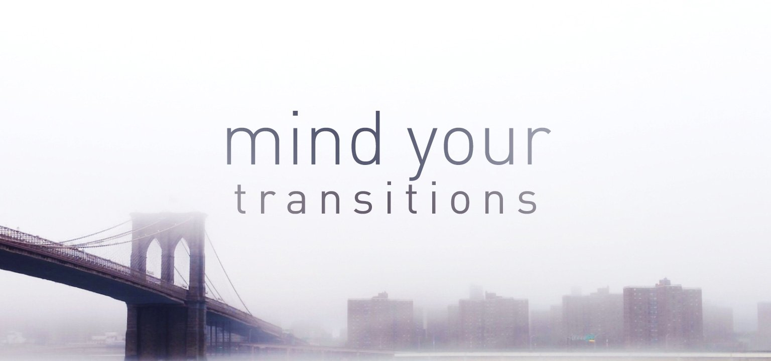 Mind Your Transitions