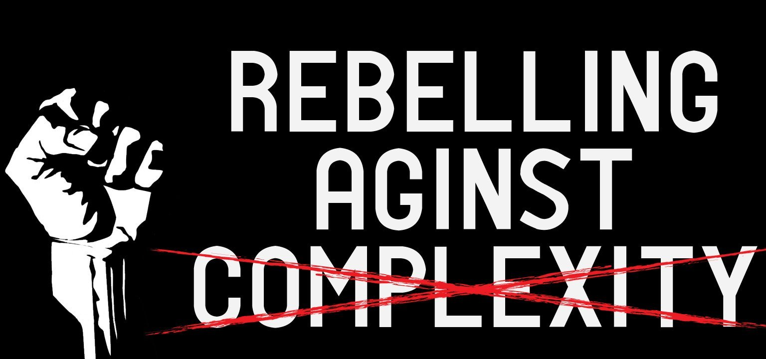 Rebelling Against Complexity